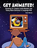 Get Animated! Teaching 21St Century Early Readers and Young Adult Cartoons in Language Arts, Monnin, Katie, 1465231978
