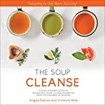 The Soup Cleanse: A Revolutionary Detox of Nourishing Soups and Healing Broths from the Founders of Soupure | Angela Blatteis,Vivienne Vella,Nada Milosavljevic - foreword