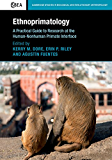 Ethnoprimatology: A Practical Guide to Research at the Human-Nonhuman Primate Interface (Cambridge Studies in Biological and Evolutionary Anthropology)