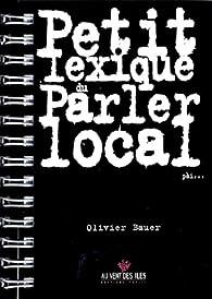 Petit Lexique du Parler Local par Joseph Martin Bauer