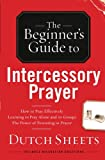 Beginner's Guide to Intercessory Prayer, The