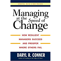 Managing at the Speed of Change: How Resilient Managers Succeed and Prosper Where Others Fail (English Edition)
