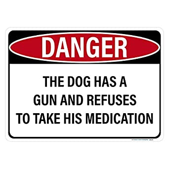 danger dog has gun and refuses to take his medication sign includes