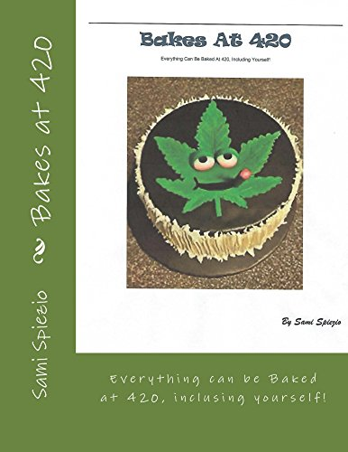 Bakes at 420: Everything can be Baked at 420, including Yourself! (English Edition)