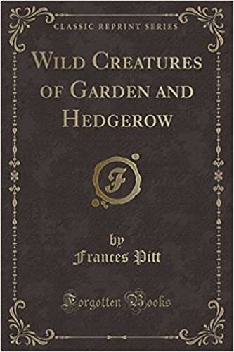 Book Wild Creatures of Garden and Hedgerow (Classic Reprint)