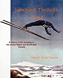 Jumping Through Time - A History of Ski Jumping in the United States and Southwest Canada