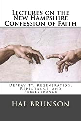 Lectures on the New Hampshire Confession of Faith: Depravity, Regeneration, Repentance, and Perseverance