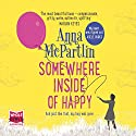 Somewhere Inside of Happy Audiobook by Anna McPartlin Narrated by Aoife McMahon