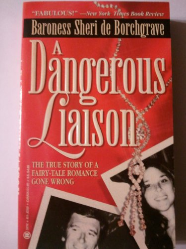 A Dangerous Liaison: One Woman's Journey into a World of Aristocracy, Depravity,and Obsession