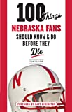 100 Things Nebraska Fans Should Know and Do Before They Die, Sean Callahan, 1600788351