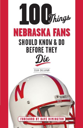 100 Things Nebraska Fans Should Know   Do Before They Die  100 Things   Fans Should Know