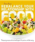 Rebalance Your Relationship with Food: Reassuring recipes and nutritional support for positive, confident eating