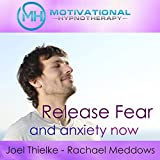 Release Fear and Anxiety Now: Hypnosis, Meditation, and Music