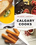 Calgary Cooks: Recipes from the City's Top Chefs