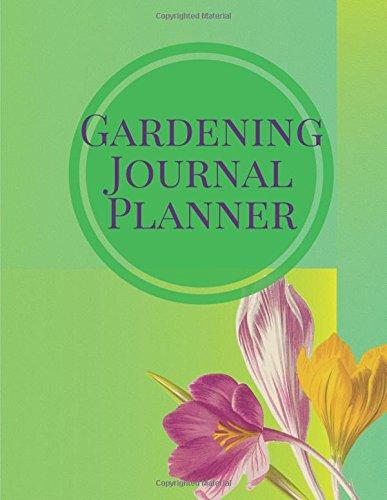 "Download Gardening Journal Planner: Spring Garden Log Book  Flowers, Vegetables and Fruit Planning  Seasonal & Monthly Checklist, Garden Plan, Plant Record ... 8.5""x11"" PAPERBACK (Horticulture) (Volume 9) pdf epub"