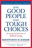 Book cover for How Good People Make Tough Choices Rev Ed: Resolving the Dilemmas of Ethical Living