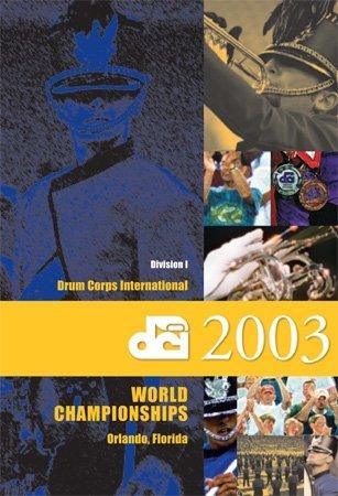 - 2003 Drum Corps International DCI World Championships (Division I, Orlando, Florida, August 5-9)