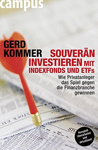 Souverän investieren mit Indexfonds und ETFs: Wie Privatanleger das Spiel gegen die Finanzbranche gewinnen Taschenbuch – 4. Oktober 2011 Gerd Kommer Campus Verlag 3593395428 NU-LBR-00980175