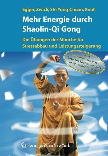 Mehr Energie durch Shaolin-Qi Gong: Die Übungen der Mönche für Stressabbau und Leistungssteigerung (German Edition)