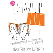 Startup Life: Surviving and Thriving in a Relationship with an Entrepreneur Audiobook by Brad Feld, Amy Batchelor Narrated by Brad Feld