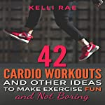 42 Cardio Workouts and Other Ideas to Make Exercise Fun and Not Boring | Kelli Rae