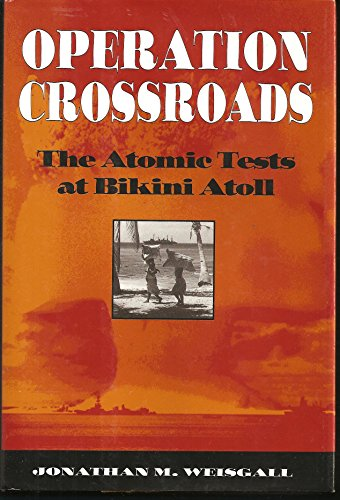 Operation Crossroads: The Atomic Tests at Bikini (Nuclear Testing Bikini)