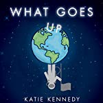 What Goes Up | Katie Kennedy