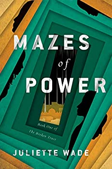 Mazes of Power by Juliette Wade