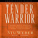 Tender Warrior: Every Man's Purpose, Every Woman's Dream, Every Child's Hope Audiobook by Stu Weber Narrated by Lloyd James