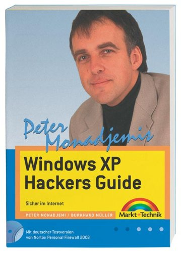 Peter Monadjemi's Windows Hackers Guide: Ihr persönlicher Sicherheitsberater - Schutz vor Hacker, Spam, Viren (Sonstige Bücher M+T)