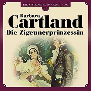 Die Zigeunerprinzessin (Die zeitlose Romansammlung von Barbara Cartland 20) Hörbuch