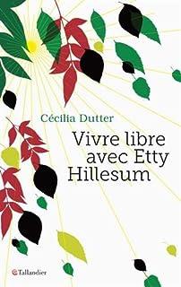 Vivre libre avec Etty Hillesum, Dutter, Cécilia