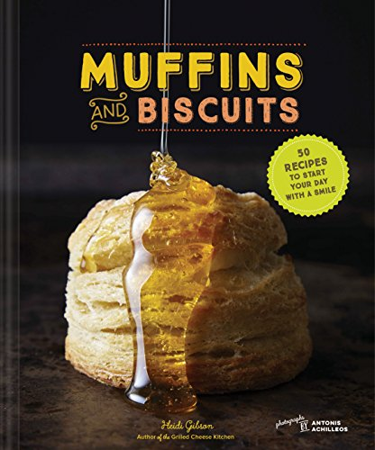 Muffins & Biscuits: 50 Recipes to Start Your Day with a Smile by Heidi Gibson