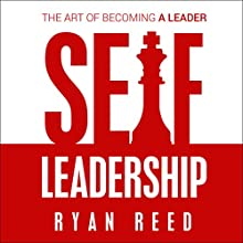 Self Leadership: The Art of Becoming a Leader Audiobook by Ryan Reed Narrated by Ryan Reed
