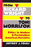 From Richard Wright to Toni Morrison : Ethics in Modern and Postmodern American Narrative, Folks, Jeffrey J., 0820451053