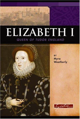 Elizabeth I: Queen of Tudor England (Signature Lives: Renaissance Era)