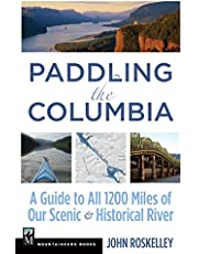 Paddling the Columbia: A Guide to all 1200 Miles of our Scenic and Historical River