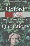 The Concise Oxford Dictionary of Quotations, , 0198607520