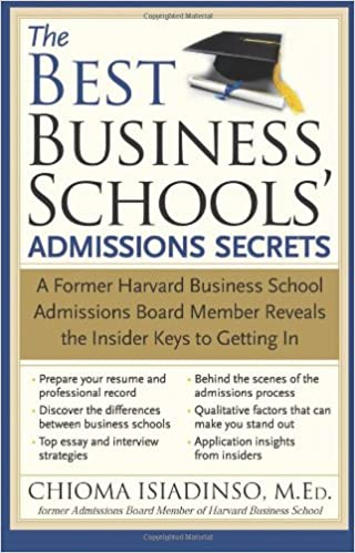 The Best Business Schools Admissions Secrets A Former Harvard  The Best Business Schools Admissions Secrets A Former Harvard Business  School Admissions Board Member Reveals The Insider Keys To Getting In  Chioma