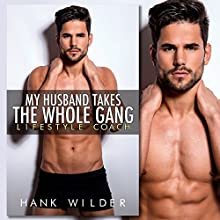 My Husband Takes the Whole Gang: Lifestyle Coach Audiobook by Hank Wilder Narrated by Hank Wilder