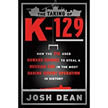The Taking of K-129: How the CIA Used Howard Hughes to Steal a Russian Sub in the Most Daring Covert Operation in History Audiobook by Josh Dean Narrated by Neil Hellegers
