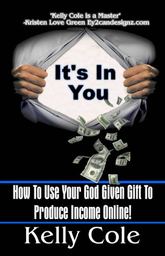God Given Gifts (It's In You! How To Use Your God Given Gift To Produce Income Online)