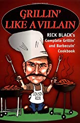 Grillin' Like a Villain: The Complete Grilling and Barbequing Cookbook
