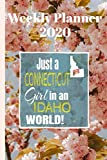 Weekly Planner 2020 Just a Connecticut Girl in an Idaho World: Weekly Calendar Diary Journal With Dot Grid for a Transplanted Connecticuter