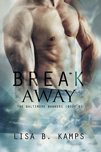 Break Away (The Baltimore Banners Book 5) by [Kamps,Lisa B.]