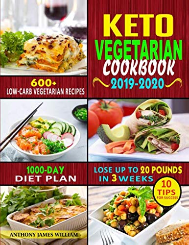 Keto Vegetarian Cookbook 2019-2020: 600+ Low-Carb Vegetarian Recipes, 1000-Day Diet Plan, and 10 Tips for Success- Lose Up to 20 Pounds in 3 Weeks