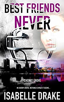 Best Friends Never (Cherry Grove Book 1) by [Drake, Isabelle]