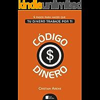 Código Dinero: 4 Pasos para hacer que tu dinero trabaje por ti (Personal Finances in Spanish)