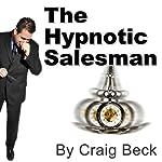 The Hypnotic Salesman: Subliminal Sales Techniques | Craig Beck
