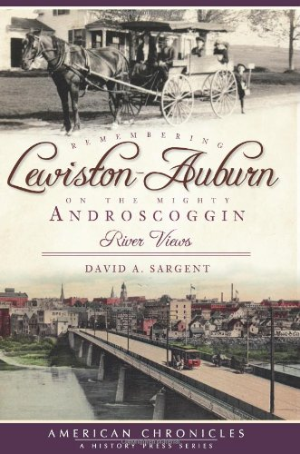Remembering Lewiston-Auburn on the Mighty Androscoggin:: River Views (American Chronicles)